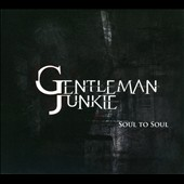 Gentleman Junkie: Soul To Soul [Digipak]