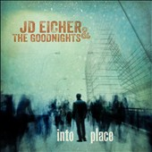 JD Eicher & the Goodnights: Into Place [Digipak]