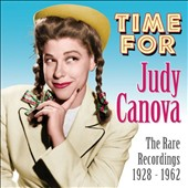 Judy Canova: Time for Judy Canova: The Rare Recordings 1928-1962 [3/10] *
