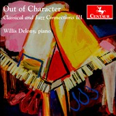 Out of Character: Classical and Jazz Connections, Vol. 3 / Willis Delony, piano