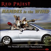 'Handel in the Wind' - The Messiah and Other Masterworks / Red Priest Ensemble