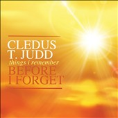 Cledus T. Judd: Things I Remember Before I Forget *