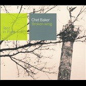 Chet Baker (Trumpet/Vocals/Composer): Jazz in Paris: Broken Wing