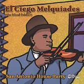 El Ciego Melquiades: San Antonio House Party [Remaster]