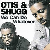 Otis & Shugg: We Can Do Whatever