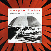 Morgan Fisher: Seasons/Look at Life *
