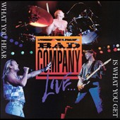Bad Company: The Best of Bad Company Live...What You Hear Is What You Get