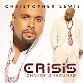 Christopher Lewis (Christian): Crisis: Change Is Required *