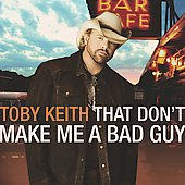 Toby Keith: That Don't Make Me a Bad Guy