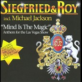 Siegfried & Roy: Mind Is the Magic: Anthem for the Las Vegas Show *