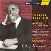 Charles Koechlin: Magicien Orchestrateur / works by Debussy, Fauré, Schubert, Chabrier et al.