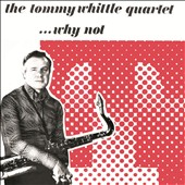 Tommy Whittle Quartet: ...Why Not
