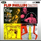 Flip Phillips: Four Classic Albums: Flip/The Flip Phillips - Buddy Rich Trio/Flip Wails/Swinging With Flip