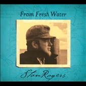 Stan Rogers: From Fresh Water [Remastered] [Digipak]