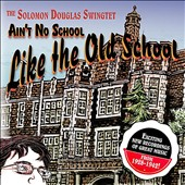 Solomon Douglas/The Solomon Douglas Swingtet: Ain't No School Like the Old School