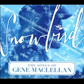 Various Artists: Snowbird: The Songs of Gene Maclellan [Digipak]