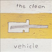 The Clean: Vehicle [Bonus Tracks]