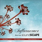 Inflorescence: Music from Soundscape by Webern, Applebaum, Carrick et al.  / Tony Arnold, soprano; Aiyun Huang, percussion; Thomas Rosenkranz, piano