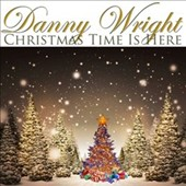 Danny Wright: Christmas Time Is Here