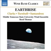 Earthrise: Music for Wind Band by Nigel Clarke; Kit Turnbull; Jesus Santandreu / MTSU Wind Ensemble
