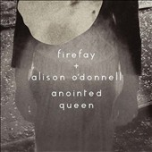 Alison O'Donnell/Firefay: The Anointed Queen