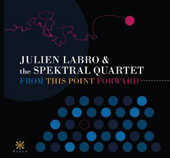 From this Point Forward - arrangements by Julien Labro of Barrios, Saluzzi, Villa-Lobos, Shissi, Piazzolla et al. / Spektral Quartet; Julien Labro, accordion