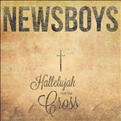 Newsboys: Hallelujah For the Cross [11/4]