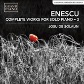 Enescu: Complete Works for Solo Piano, Vol. 3 / Josu de Solaun