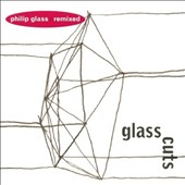 Glasscuts - Philip Glass Remixed