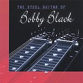 Bobby Black: The Steel Guitar of Bobby Black *