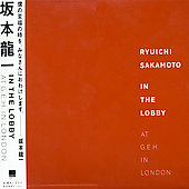 Ryuichi Sakamoto: In the Lobby: At G.E.H. in London