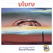 Uluru - New Solo Cello Works for David Pereira