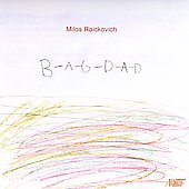 Raickovich: BAGDAD / Milos Raickovich, et al