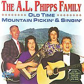 The A.L. Phillps Family: Old Time Mountain Pickin' & Singin'