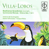 Villa-Lobos: Bachiana brasileiras (excerpts), Ch&ocirc;ros no 1 & 5, etc / de los Angeles, Sayao, Villa-Lobos, Mariner, et al