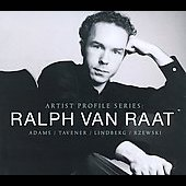Artist Profile Series - Adams, Tavener, Lindberg, Rzewski / Ralph van Raat