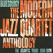 The Modern Jazz Quartet: Bluesology: The Modern Jazz Quartet Anthology