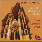 John Hosking Plays Karg-Elert, Rheinburger & Reubke