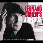 Leonard Cohen: Leonard Cohen's Jukebox: The Songs That Inspired The Man