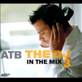 ATB (DJ): The DJ in the Mix, Vol. 3 [Digipak]