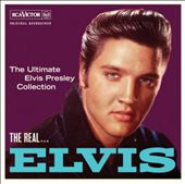 Elvis Presley: The Real Elvis: The Ultimate Elvis Presley Collection