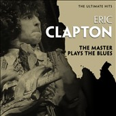 Eric Clapton: The  Ultimate Hits: The Master Plays the Blues