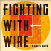 Fighting with Wire: Colonel Blood [PA] [Digipak]