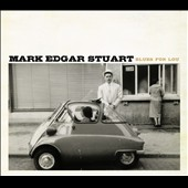 Mark Edgar Stuart: Blues for Lou [Digipak]