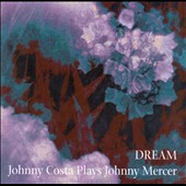 Johnny Costa: Dream: Johnny Costa Plays Johnny Mercer *