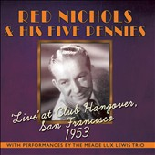 Red Nichols & His Five Pennies: Live at Club Hangover, San Francisco 1953 *
