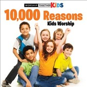 Worship Together Kids: 10,000 Reasons Kids Worship [3/18]