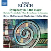 Bloch: Symphony in E flat major; Macbeth Interludes; 3 Jewish Poems; In Memoriam / Royal PO, Atlas