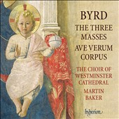 Byrd: The Three Masses; Ave Verum Corpus / Choir of Westminster, Martin Baker