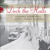 Deck the Halls - music for Christmas / Susanna Andersson; Little Venice Ensemble